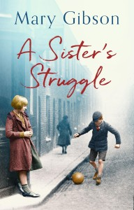 MARY GIBSON'S LATEST NOVEL A SISTER'S STRUGGLE   THE E BOOK IS NOW OUT! HARDBACK WILL BE OUT ON 7th FEBRUARY 2019  GO TO THE BOOKS PAGE TO PRE-ORDER